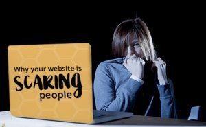 Why Your Website is Scaring People