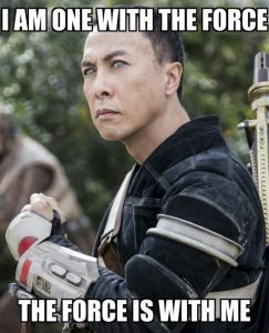 image of Chirrut Îmwe saying i am one with the force the force is with me