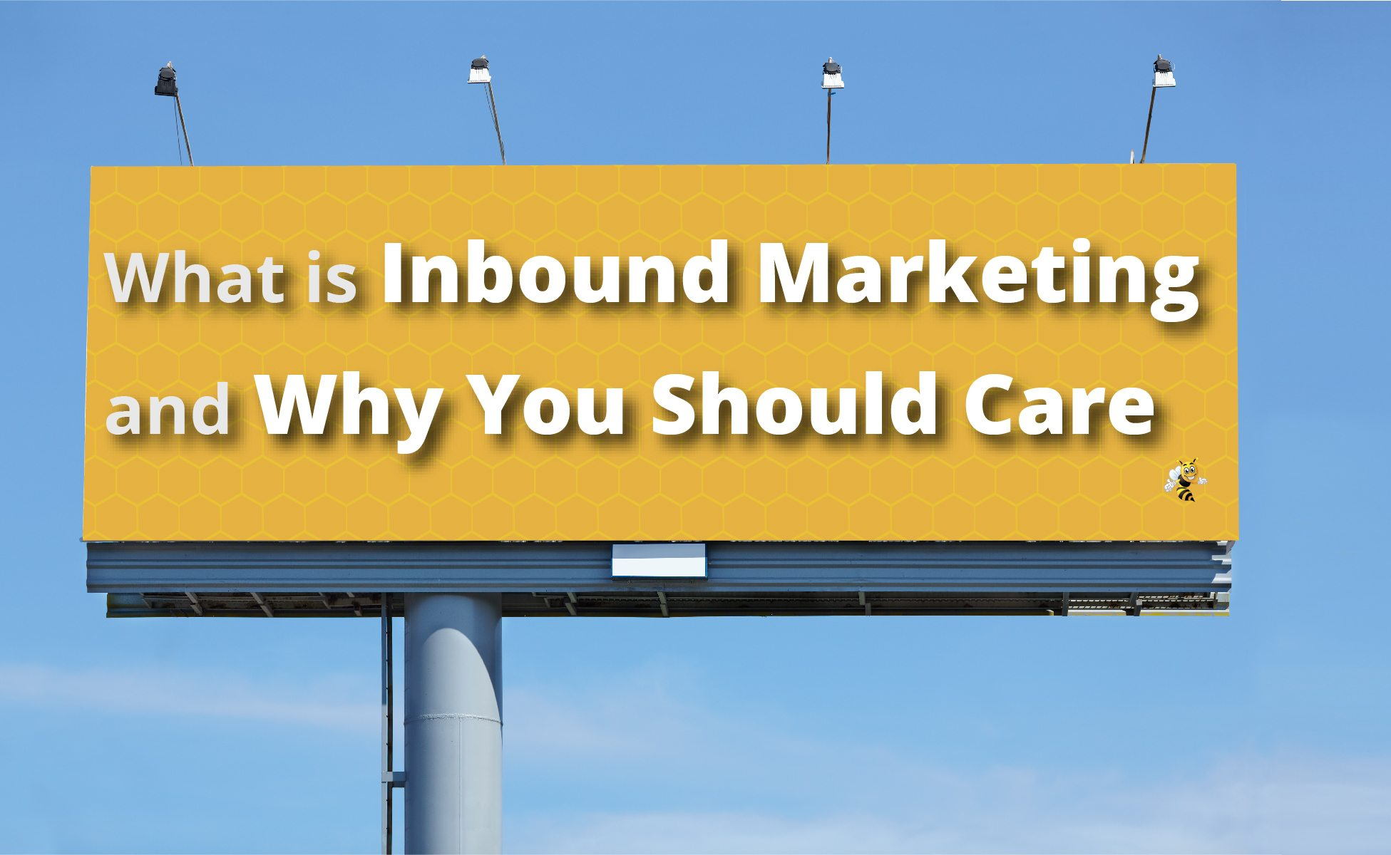 What is Inbound Marketing and Why You Should Care