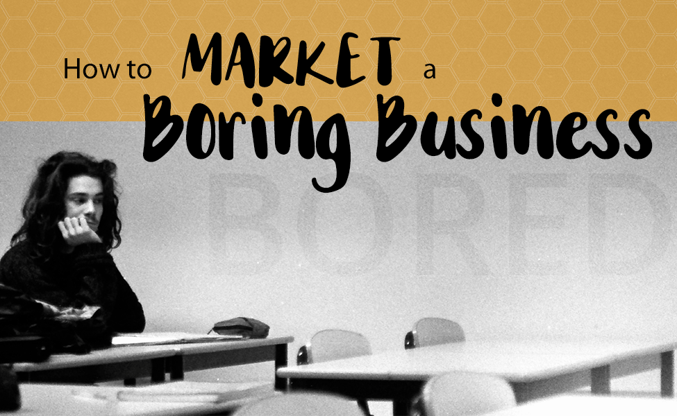 "How to Market a ""Boring"" Business [Infographic]"