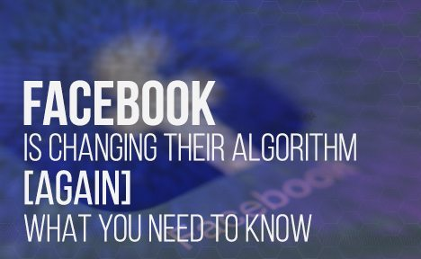 Facebook is Changing Their Algorithm (Again): What You Need to Know