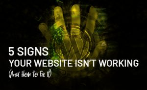 "a hand with text overlaid that says ""5 Signs Your Website Isn't Working (And How to Fix It)"""