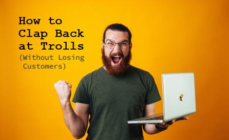 How to Clap Back at Trolls (Without Losing Customers)