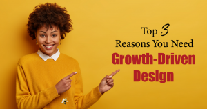 """a woman smiling and pointing to text that says """"Top 3 Reasons You Need Growth-Driven Design"""""""