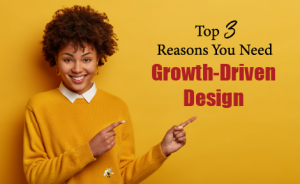 "a woman smiling and pointing to text that says ""Top 3 Reasons You Need Growth-Driven Design"""