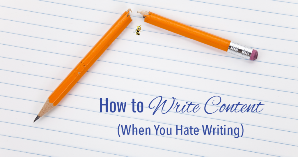 """a broken pencil with text overlaid that says """"How to Write Content (When You Hate Writing)"""""""