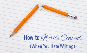 "a broken pencil with text overlaid that says ""How to Write Content (When You Hate Writing)"""