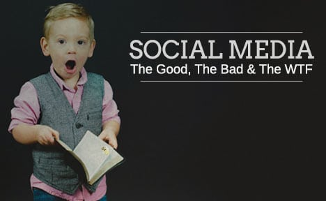 Social Media: The Good, The Bad and the WTF