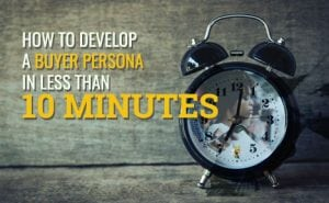 how to develop a buyer persona in less than 10 minutes featured image