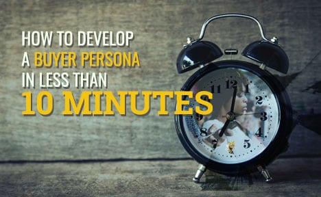 How to Develop a Buyer Persona in Less than 10 Minutes