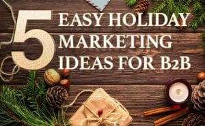 5 Easy Holiday Marketing Ideas for B2B featured Image