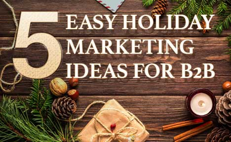 5 Easy Holiday Marketing Ideas for B2B