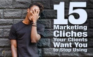 15 Marketing Clichés Your Clients Want You to Stop Using featured image