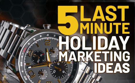 5 Last-Minute Holiday Marketing Ideas