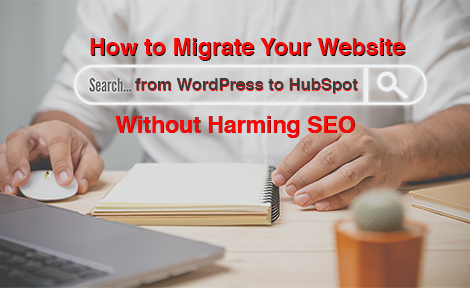 How to Migrate Your Website from WordPress to HubSpot Without Harming SEO