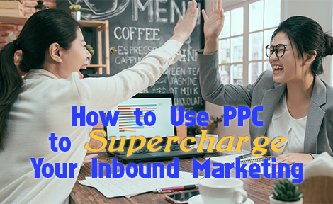 How to Use PPC to Supercharge Your Inbound Marketing