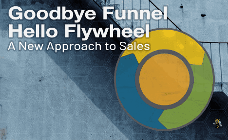 Goodbye Funnel, Hello Flywheel: A New Approach to Sales