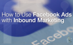 How to Use Facebook Ads with Inbound Marketing FeaturedImage