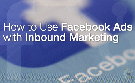 How to Use Facebook Ads with Inbound Marketing