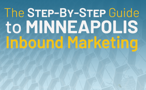 The Step-By-Step Guide to Minneapolis Inbound Marketing