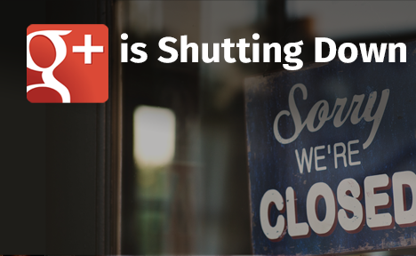 Google+ Is Shutting Down – Here's What You Need to Do