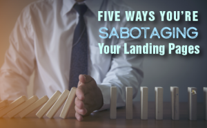 5 Ways You're Sabotaging Your Landing Pages featured