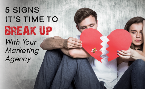 5 Signs It's Time to Break Up With Your Marketing Agency
