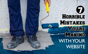 "a man holding a dripping paint roller with text overlaid that says ""7 horrible mistakes you're making with your website"""
