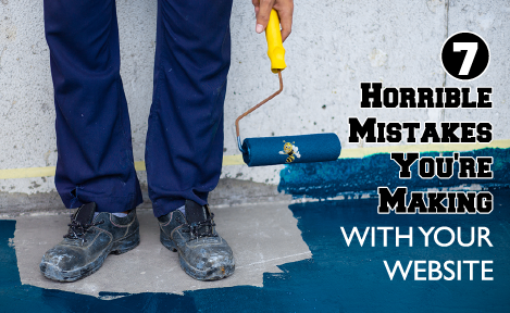 7 Horrible Mistakes You're Making with Your Website
