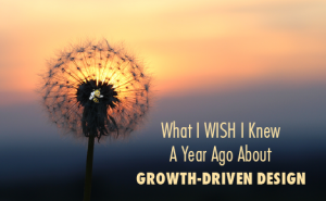 "dandelion at sunset with text overlaid that says ""what i wish i knew a year ago about growth-driven design"""