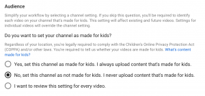Choose your audience - mark your channel as for adults, kids, or manually review each video