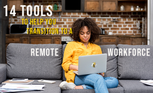 "woman on a couch with text overlaid that says ""14 tools to help you transition to a remote workforce"""