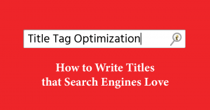 """text on a red background that says: """"Title Tag Optimization: How to Write Titles that Search Engines Love"""""""
