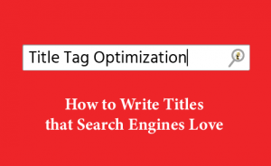 "text on a red background that says: ""Title Tag Optimization: How to Write Titles that Search Engines Love"""
