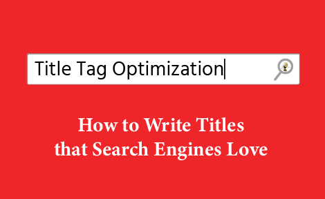 Title Tag Optimization: How to Write Titles that Search Engines Love