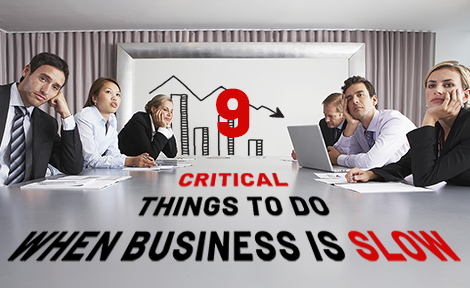 9 Critical Things To Do When Business is Slow