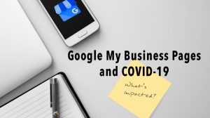 """a phone displaying the google my business logo and a laptop on a desk. text overlaid says """"Google My Business Pages and COVID-19: What's Impacted"""""""