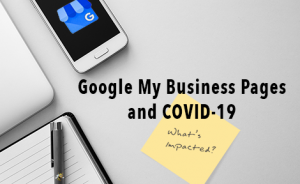 "a phone displaying the google my business logo and a laptop on a desk. text overlaid says ""Google My Business Pages and COVID-19: What's Impacted"""
