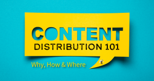 """text on a blue background that says """"Content Distribution 101: Why, How and Where"""""""