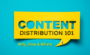 "text on a blue background that says ""Content Distribution 101: Why, How and Where"""