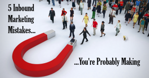 """a group of people walking toward a giant magnet with text overlaid that reads: """"5 Inbound Marketing Mistakes You're Probably Making"""""""
