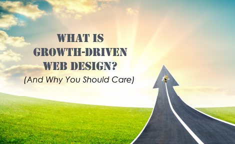 What Is Growth-Driven Web Design? (And Why You Should Care)