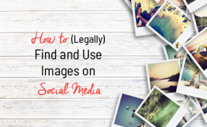 "a stack of polaroids with text overlaid that says ""How to (Legally) Find and Use Images on Social Media"""