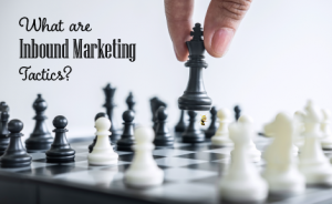 "a person playing chess with text overlaid that says ""What are Inbound Marketing Tactics?"""