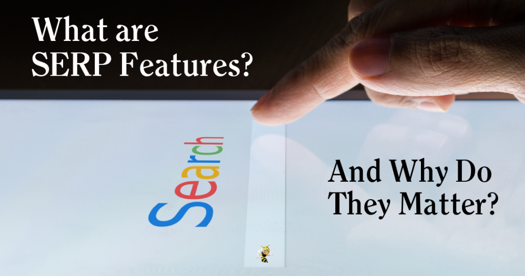 """close-up of a person searching in Google on a tablet, with text overlaid that says """"what are SERP features? and why do they matter?"""""""