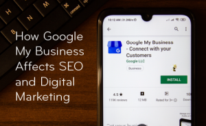 """a phone showing Google search results with text overlaid that says """"How Google My Business Affects SEO and Digital Marketing"""""""