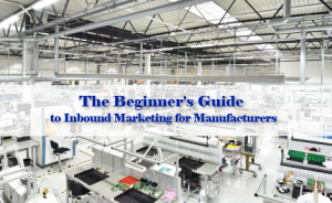 "a warehouse with text overlaid that says ""The Beginner's Guide to Inbound Marketing for Manufacturers"""