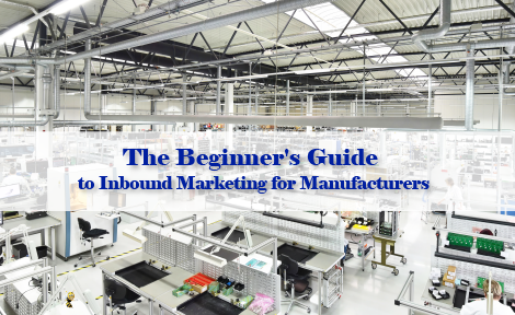 The Beginner's Guide to Inbound Marketing for Manufacturers