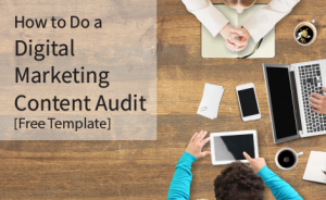 """a group of people on computers sitting around a table with text overlaid that says """"How to Do a Digital Marketing Content Audit [Free Template]"""""""