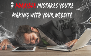 """a man collapsed in front of his computer. text overlaid says """"7 Horrible Mistakes You're Making with Your Website"""""""